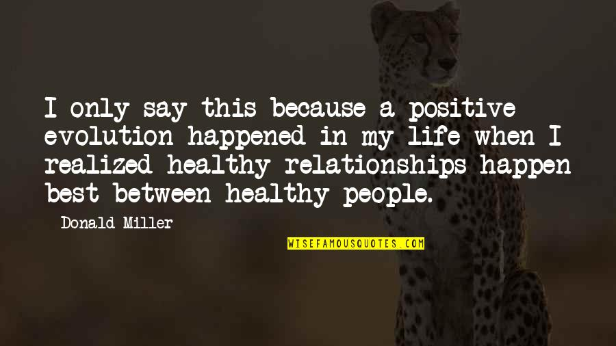 Life Only Quotes By Donald Miller: I only say this because a positive evolution