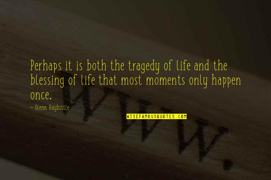Life Only Quotes By Glenn Haybittle: Perhaps it is both the tragedy of life