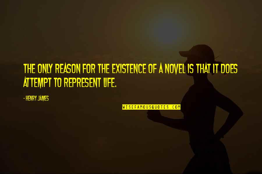 Life Only Quotes By Henry James: The only reason for the existence of a