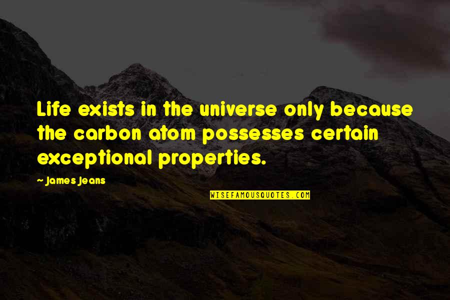 Life Only Quotes By James Jeans: Life exists in the universe only because the