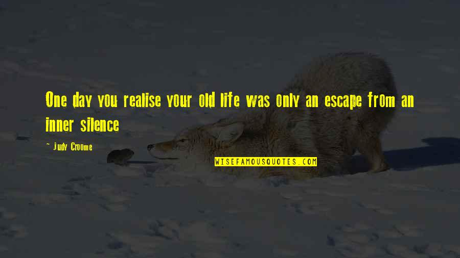 Life Only Quotes By Judy Croome: One day you realise your old life was