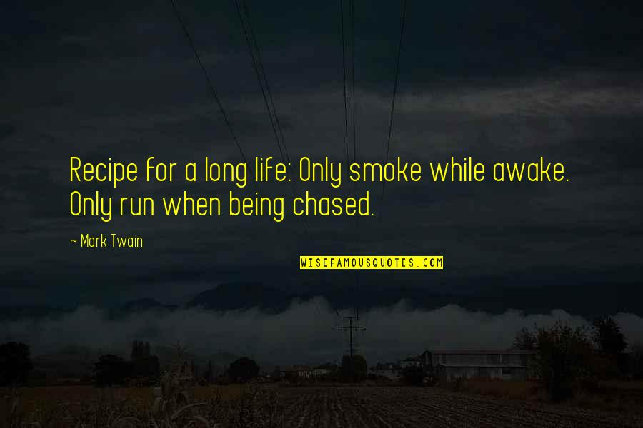 Life Only Quotes By Mark Twain: Recipe for a long life: Only smoke while