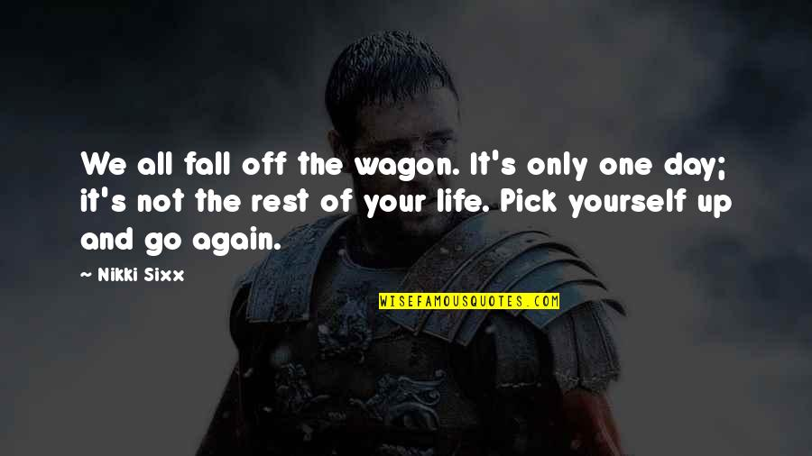 Life Only Quotes By Nikki Sixx: We all fall off the wagon. It's only