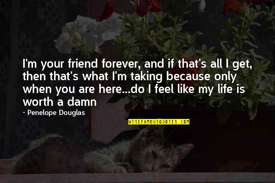 Life Only Quotes By Penelope Douglas: I'm your friend forever, and if that's all