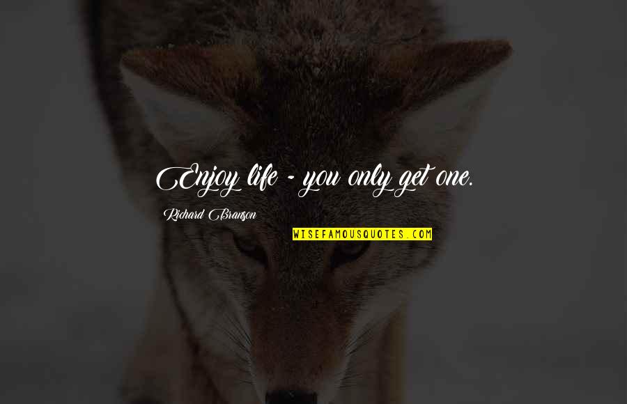 Life Only Quotes By Richard Branson: Enjoy life - you only get one.