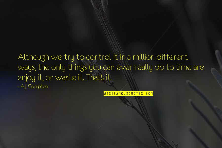 Life Passing You By Quotes By A.J. Compton: Although we try to control it in a