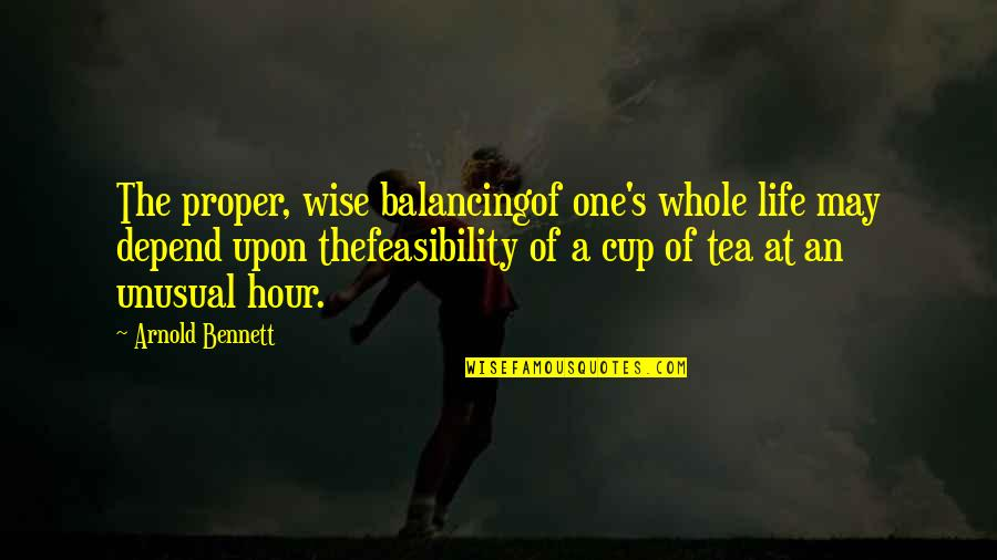 Life Passing You By Quotes By Arnold Bennett: The proper, wise balancingof one's whole life may