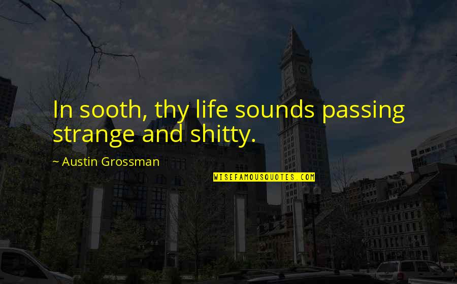 Life Passing You By Quotes By Austin Grossman: In sooth, thy life sounds passing strange and