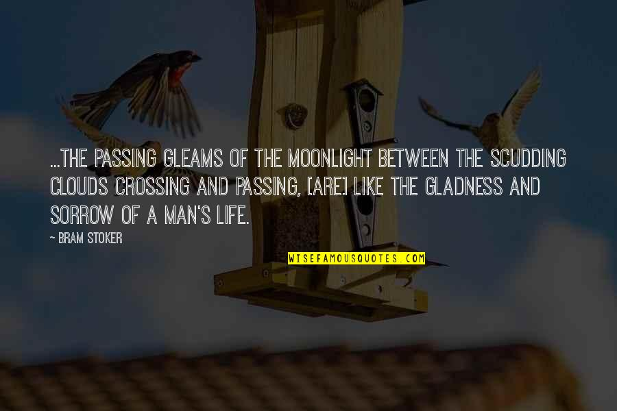 Life Passing You By Quotes By Bram Stoker: ...the passing gleams of the moonlight between the
