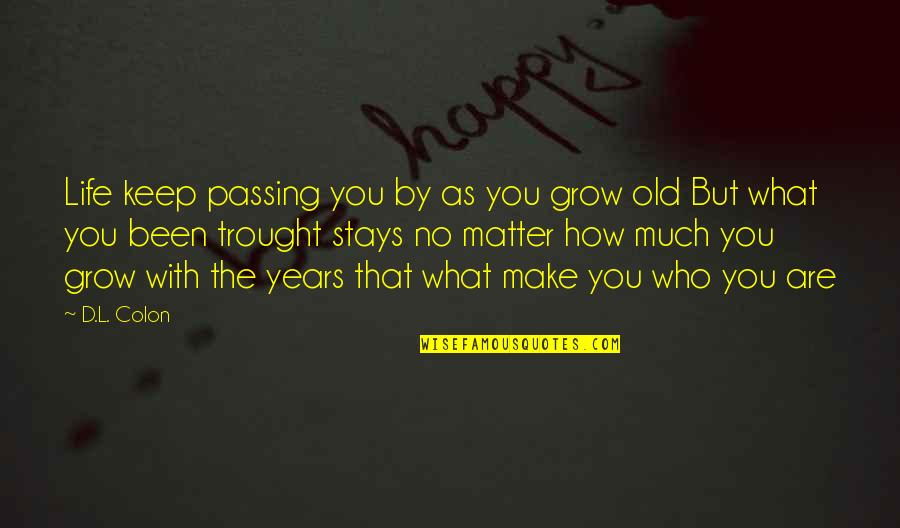 Life Passing You By Quotes By D.L. Colon: Life keep passing you by as you grow