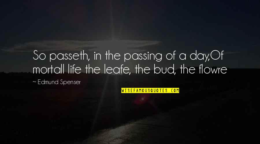 Life Passing You By Quotes By Edmund Spenser: So passeth, in the passing of a day,Of
