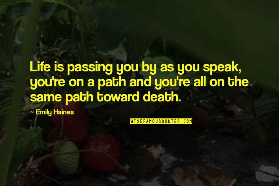 Life Passing You By Quotes By Emily Haines: Life is passing you by as you speak,