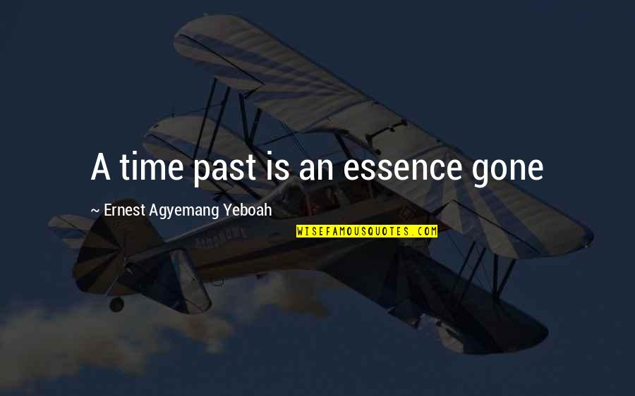 Life Passing You By Quotes By Ernest Agyemang Yeboah: A time past is an essence gone