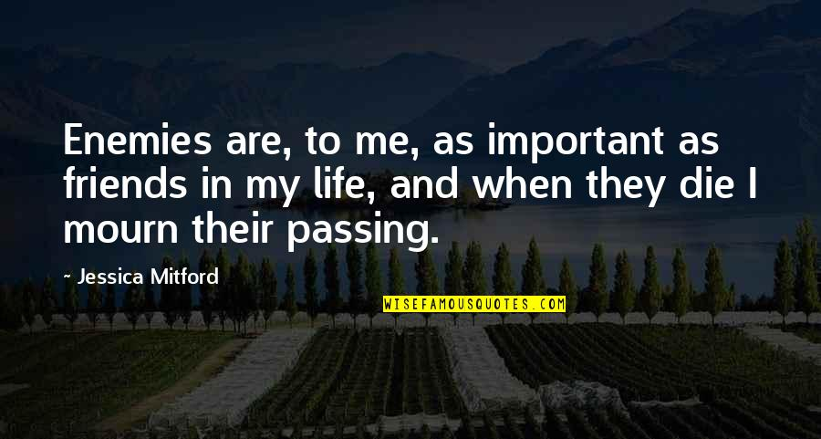 Life Passing You By Quotes By Jessica Mitford: Enemies are, to me, as important as friends