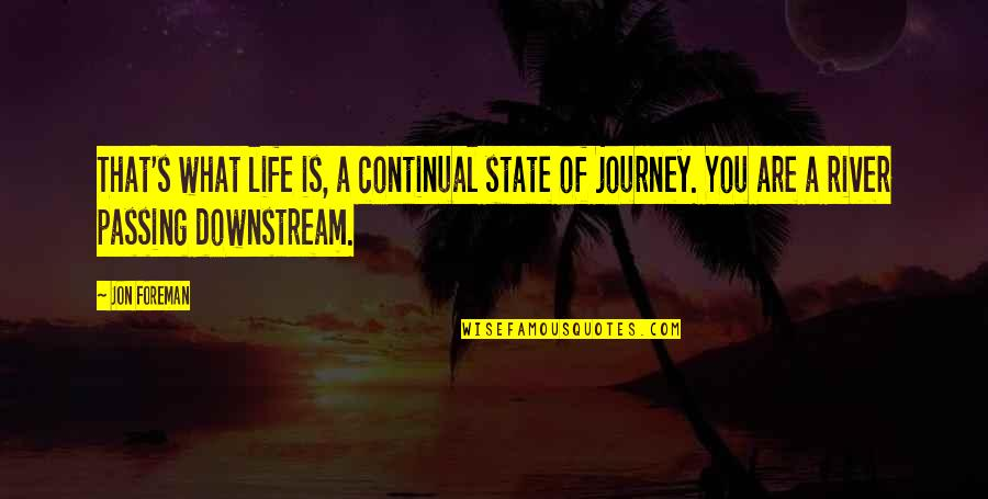 Life Passing You By Quotes By Jon Foreman: That's what life is, a continual state of