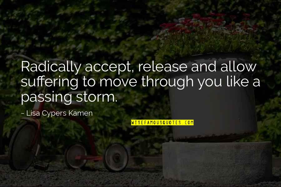Life Passing You By Quotes By Lisa Cypers Kamen: Radically accept, release and allow suffering to move