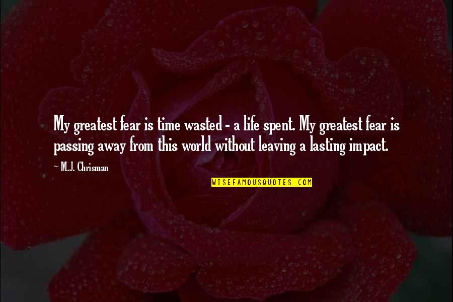 Life Passing You By Quotes By M.J. Chrisman: My greatest fear is time wasted - a