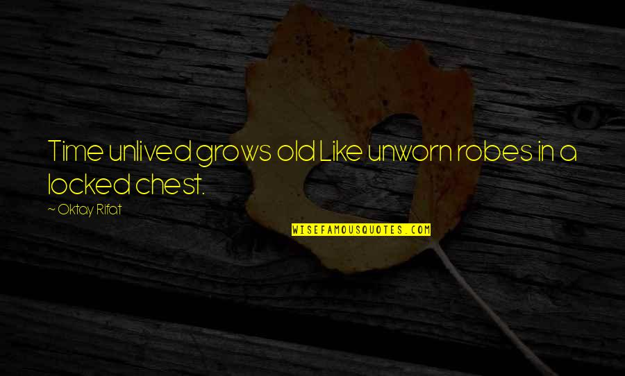 Life Passing You By Quotes By Oktay Rifat: Time unlived grows old Like unworn robes in