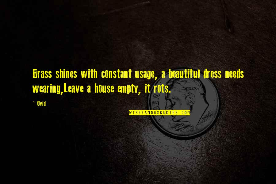 Life Passing You By Quotes By Ovid: Brass shines with constant usage, a beautiful dress
