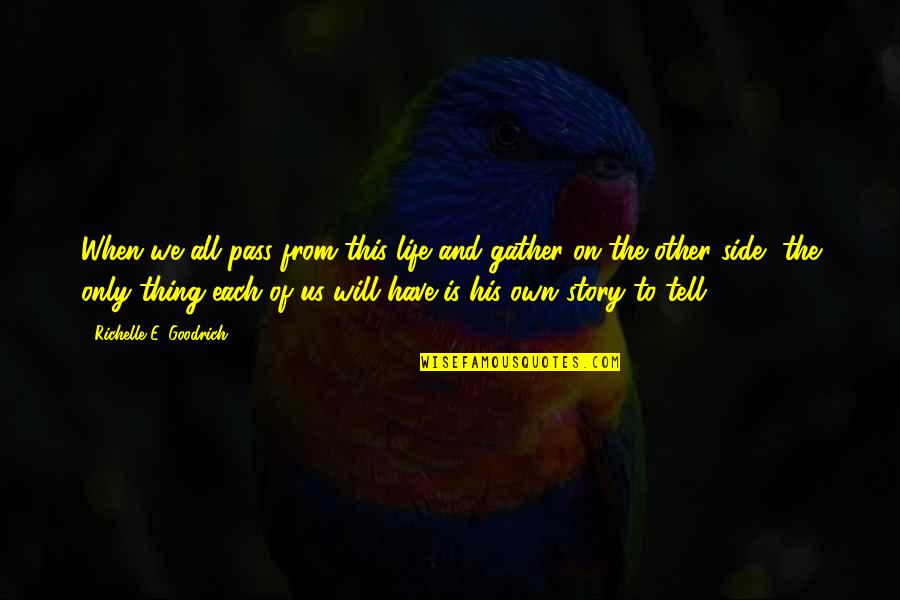 Life Passing You By Quotes By Richelle E. Goodrich: When we all pass from this life and