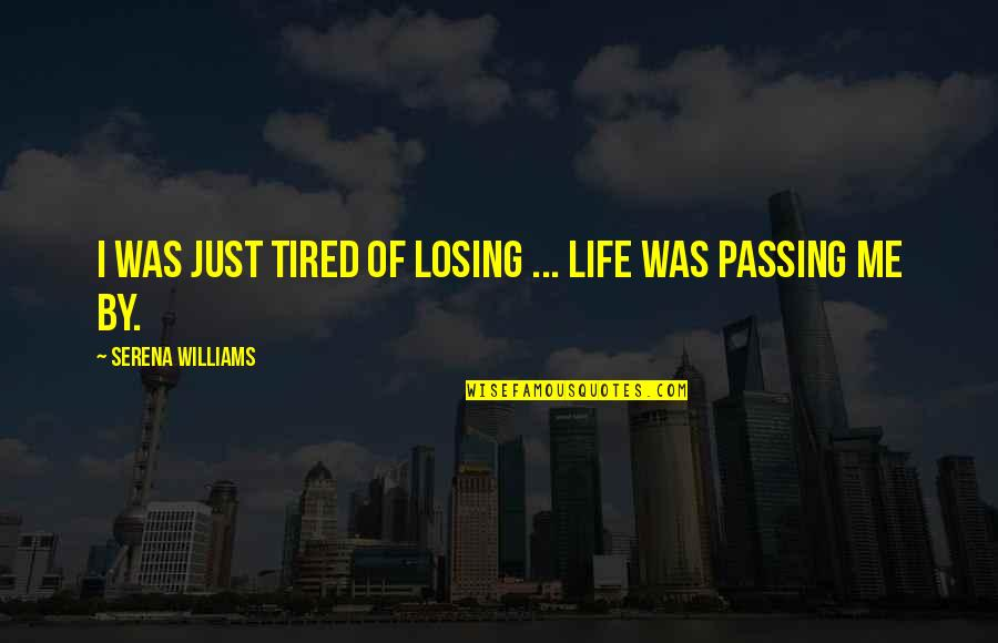 Life Passing You By Quotes By Serena Williams: I was just tired of losing ... Life