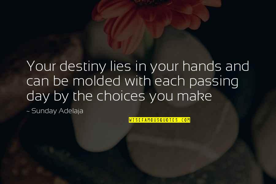Life Passing You By Quotes By Sunday Adelaja: Your destiny lies in your hands and can