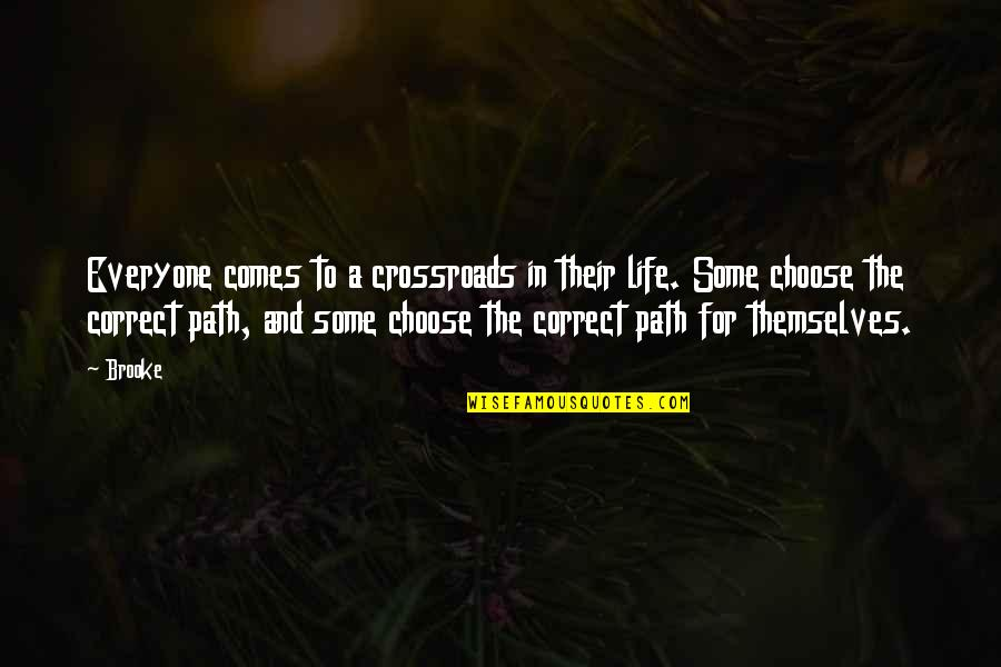 Life Path 7 Quotes By Brooke: Everyone comes to a crossroads in their life.