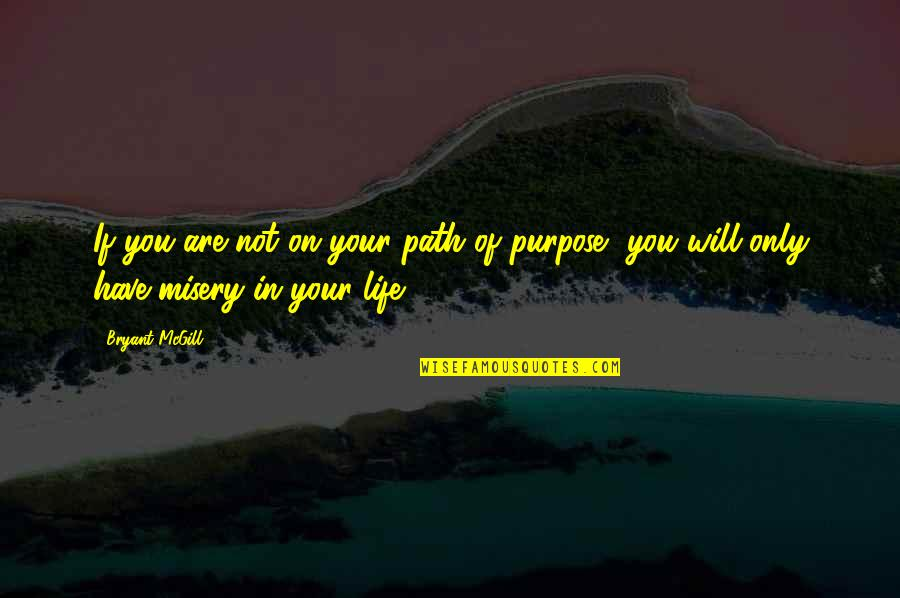 Life Path 7 Quotes By Bryant McGill: If you are not on your path of