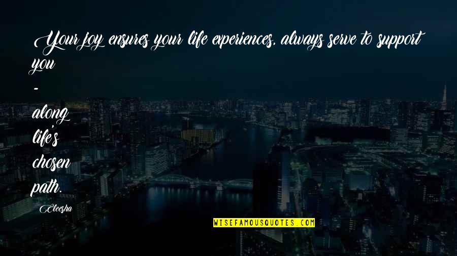 Life Path 7 Quotes By Eleesha: Your joy ensures your life experiences, always serve