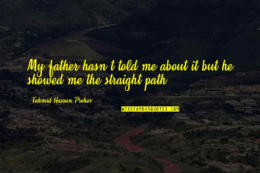 Life Path 7 Quotes By Fahmid Hassan Prohor: My father hasn't told me about it but