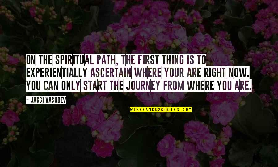 Life Path 7 Quotes By Jaggi Vasudev: On the spiritual path, the first thing is