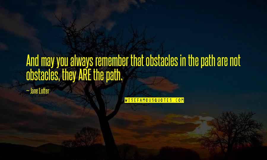 Life Path 7 Quotes By Jane Lotter: And may you always remember that obstacles in
