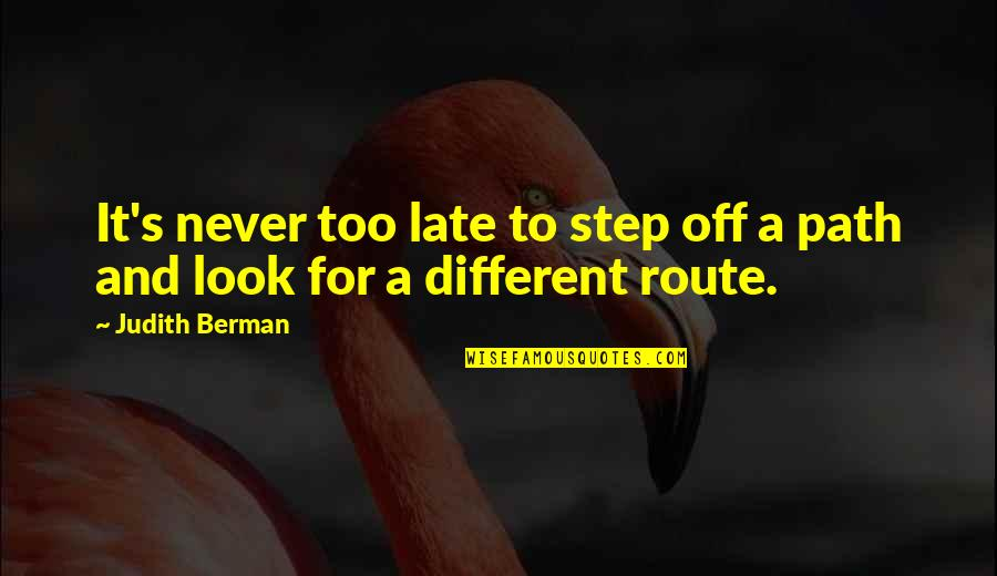 Life Path 7 Quotes By Judith Berman: It's never too late to step off a