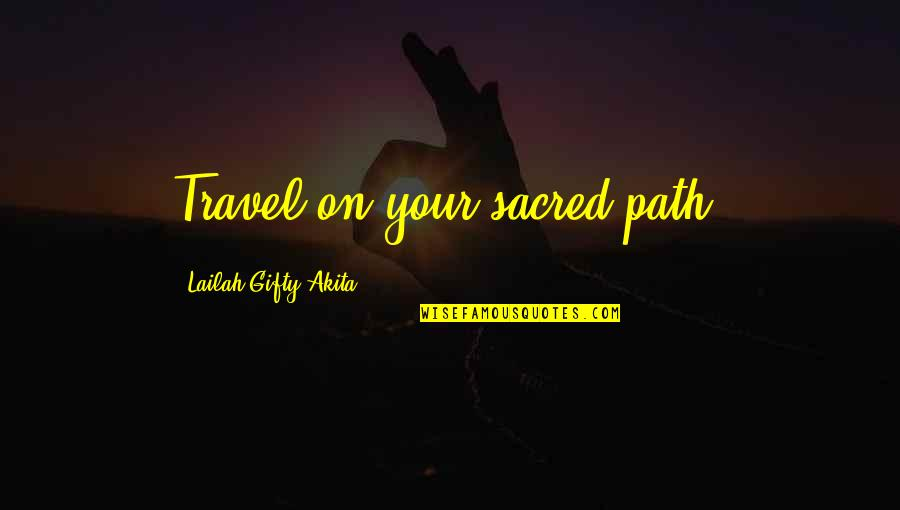 Life Path 7 Quotes By Lailah Gifty Akita: Travel on your sacred-path.