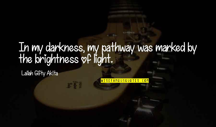 Life Path 7 Quotes By Lailah Gifty Akita: In my darkness, my pathway was marked by