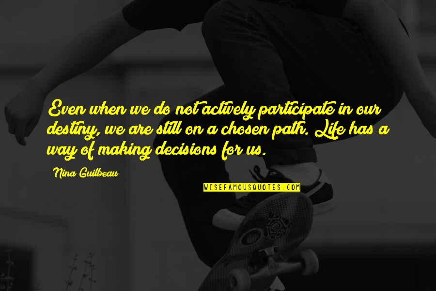 Life Path 7 Quotes By Nina Guilbeau: Even when we do not actively participate in
