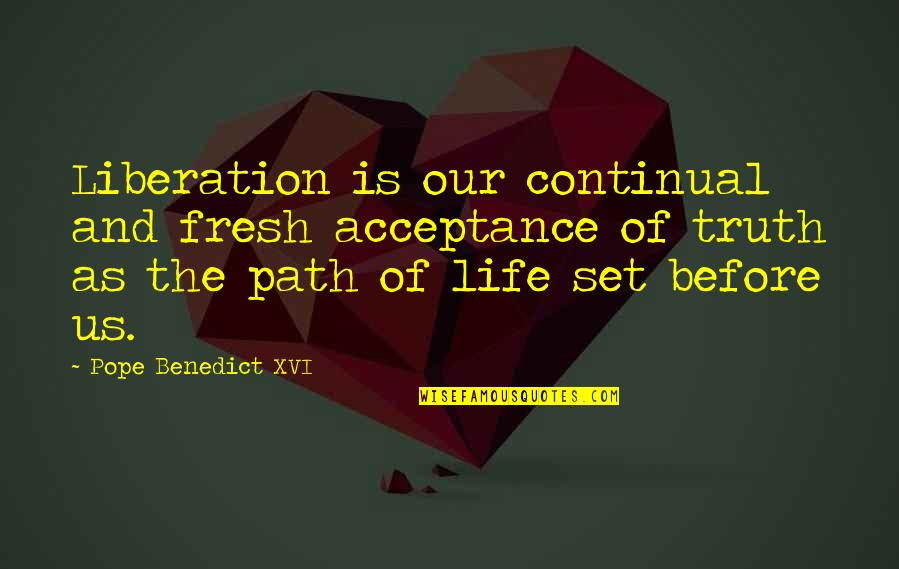 Life Path 7 Quotes By Pope Benedict XVI: Liberation is our continual and fresh acceptance of