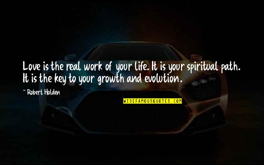 Life Path 7 Quotes By Robert Holden: Love is the real work of your life.