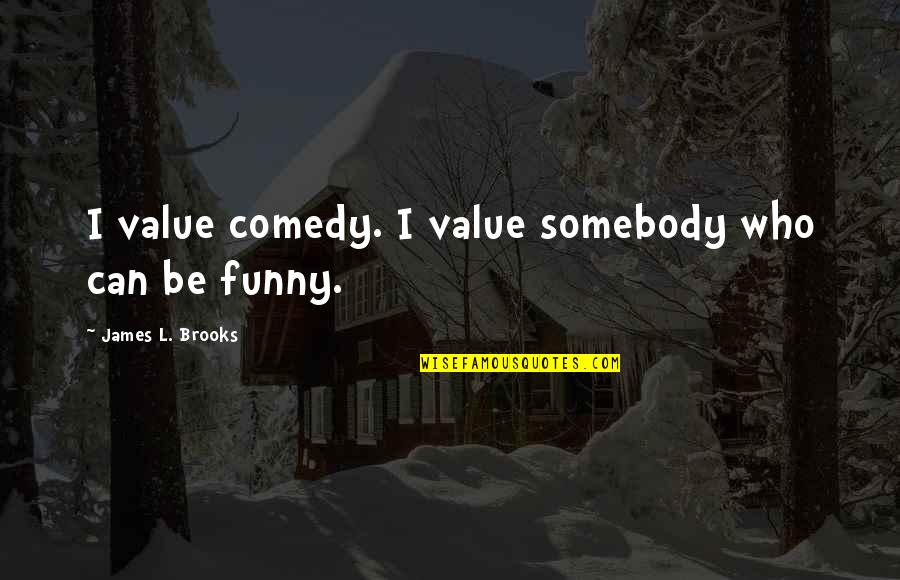 Life Paul Walker Quotes By James L. Brooks: I value comedy. I value somebody who can