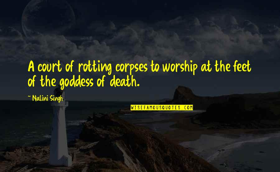 Life Paul Walker Quotes By Nalini Singh: A court of rotting corpses to worship at
