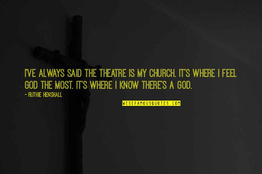 Life Paul Walker Quotes By Ruthie Henshall: I've always said the theatre is my church.