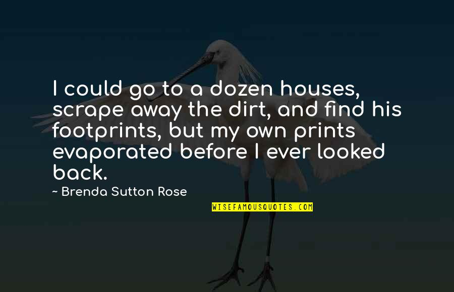Life Prints Quotes By Brenda Sutton Rose: I could go to a dozen houses, scrape
