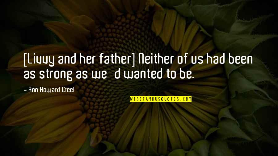Life Proverbs Quotes By Ann Howard Creel: [Livvy and her father] Neither of us had