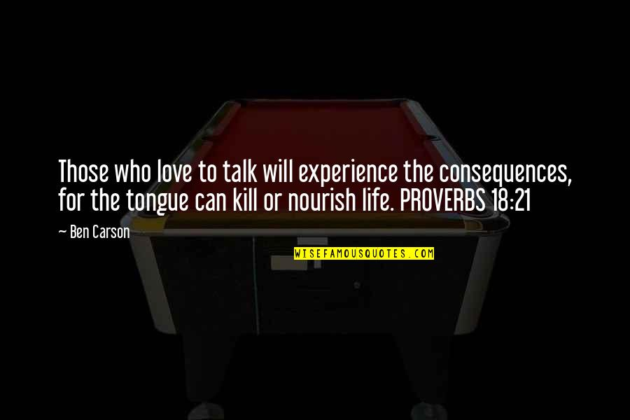 Life Proverbs Quotes By Ben Carson: Those who love to talk will experience the