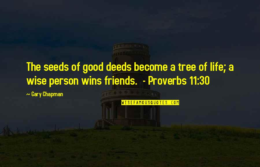 Life Proverbs Quotes By Gary Chapman: The seeds of good deeds become a tree