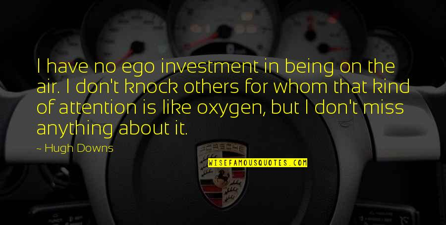 Life Proverbs Quotes By Hugh Downs: I have no ego investment in being on