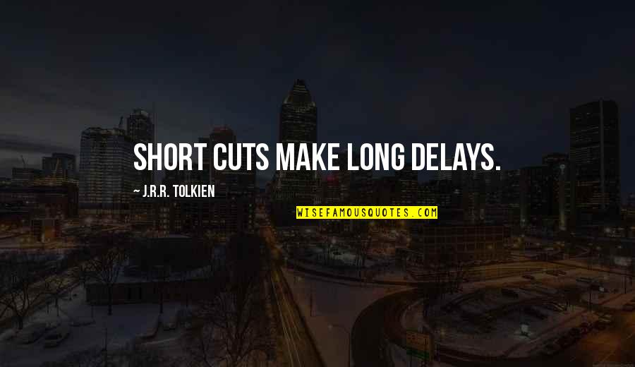Life Proverbs Quotes By J.R.R. Tolkien: Short cuts make long delays.