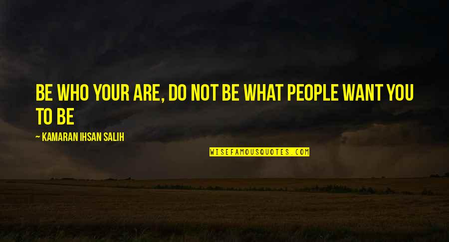 Life Proverbs Quotes By Kamaran Ihsan Salih: Be who your are, do not be what