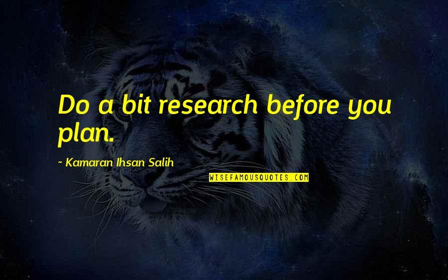 Life Proverbs Quotes By Kamaran Ihsan Salih: Do a bit research before you plan.