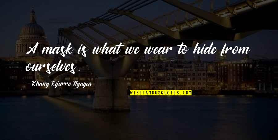 Life Proverbs Quotes By Khang Kijarro Nguyen: A mask is what we wear to hide